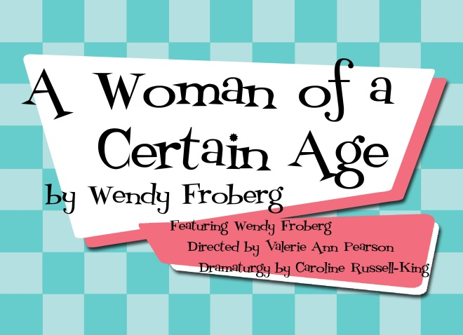 Wendy Froberg's A Woman of a Certain Age runs as part of the 2015 Calgary Fringe Festival.